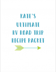 Click here to download Kate's Ultimate RV Road Trip Recipe Packet!